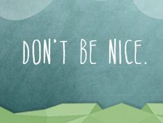 Don't Be Nice (1/4)